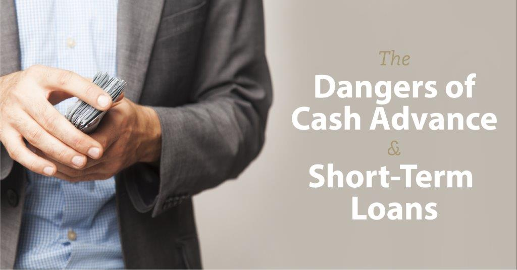 The Dangers of Cash Advance and Short-Term Loans